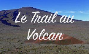 Le Trail et les parcours au Volcan